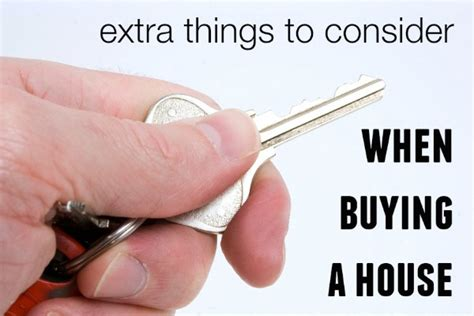 things to consider when buying a house extra things to consider when buying a house figuring