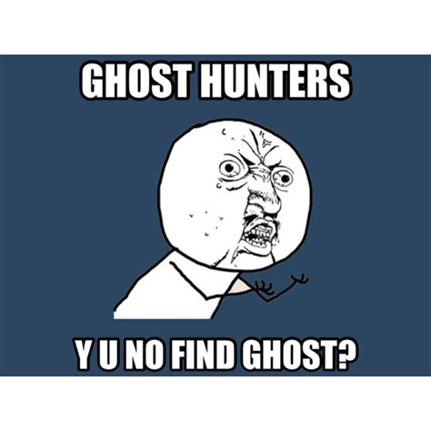 Y U No Guy Meme - meme y u no guy ghost hunters my memes pinterest