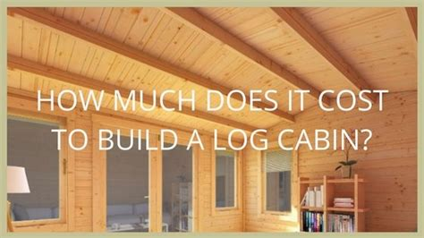 how much does a log cabin cost shed garden