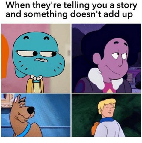 Add Meme - when they re telling you a story and something doesn t add