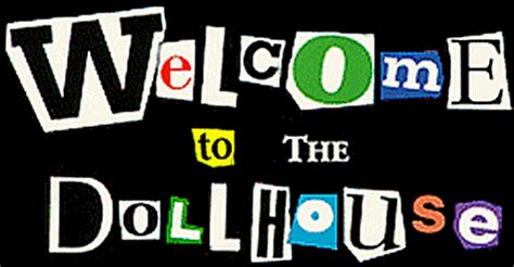 welcome to the doll house welcome to the dollhouse