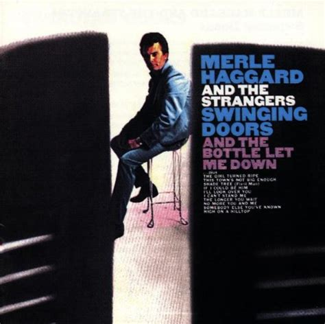swinging doors merle haggard swinging doors and the bottle let me down merle haggard