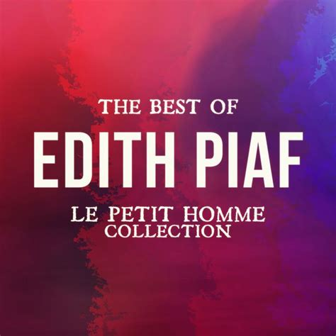 the best of edith piaf the best of edith piaf le petit homme collection edith