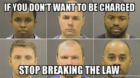 Stop Breaking The Law Meme - if you don t want to be charged stop breaking the law