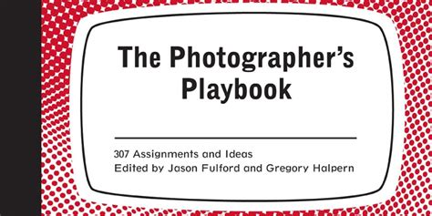 the photographers playbook 307 photographer s playbook 307 assignments and ideas resource