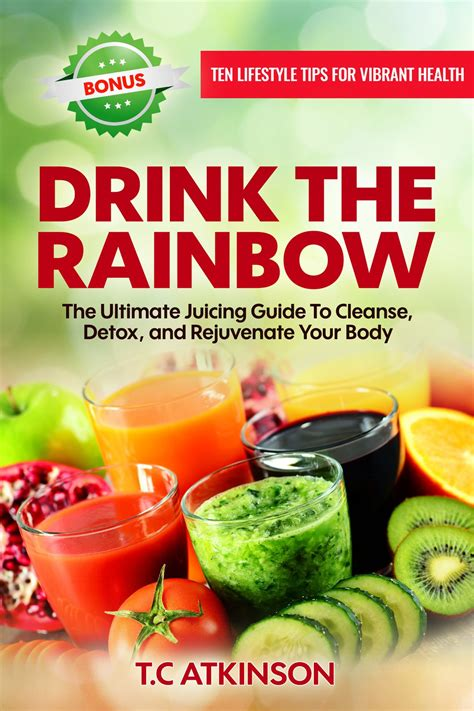 Are Detox Cleanses Safe For Wernicke S Patients by Drink The Rainbow The Ultimate Juicing Guide To Cleanse