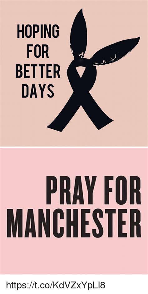 for for hoping for better days pray for manchester