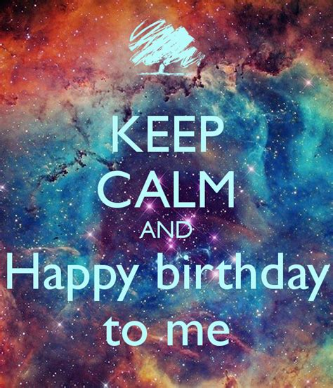 imagenes de keep calm and happy birthday to me keep calm and happy birthday to me poster happy keep
