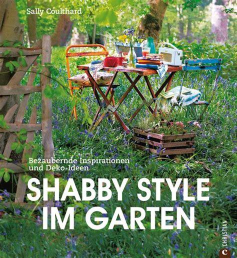 shabby style garten gartenb 252 cher shabby style im garten villa j 228 hn garten