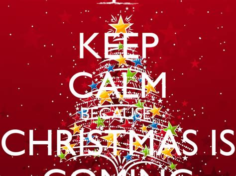 images of christmas is coming keep calm because christmas is coming netmera