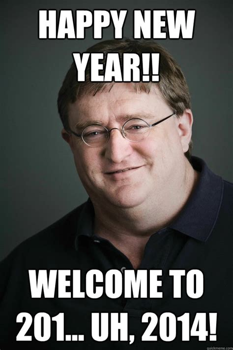 Happy New Year Meme 2014 - happy new year welcome to 201 uh 2014 gabe newell