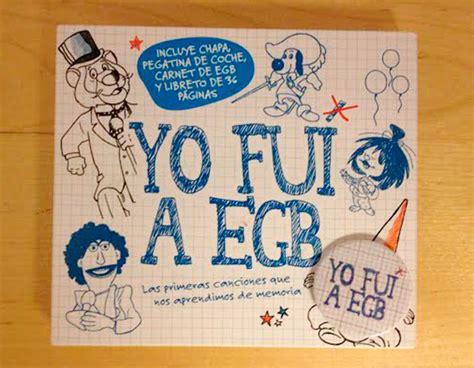 yo fui a egb llega el disco yo fui a egb las primeras canciones que nos aprendimos de memoria yo fui a egb