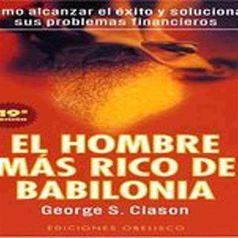 el hombre mas rico de babilonia audio libro audiolibro el hombre mas rico de babilonia george s clason en audiolibros econom 205 a y