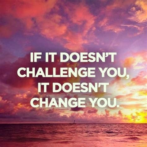 quotes on challenging yourself challenge yourself quotes sayings words to live by