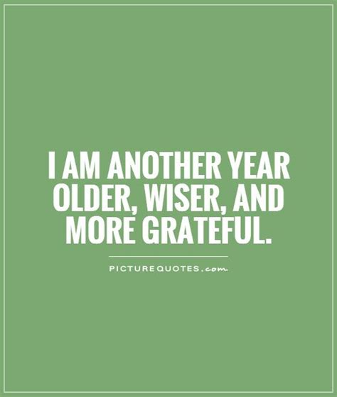 21st Birthday Quotes For Myself I Am Another Year Older Wiser And More Grateful Picture