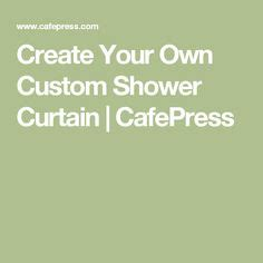 customize your own shower curtain 1000 ideas about custom shower curtains on pinterest