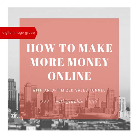 How To Make More Money Online - how to make more money online with an optimized sales funnel digital image group