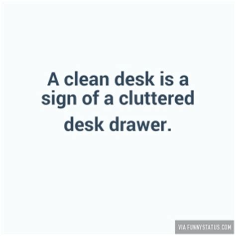 A Clean Desk Is A Sign Of A Sick Mind by Like If You Also That One Restaurant Where You