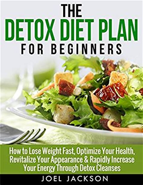 Detox Through Your by Detox Diet Plan Guide For Beginners How To Lose Weight