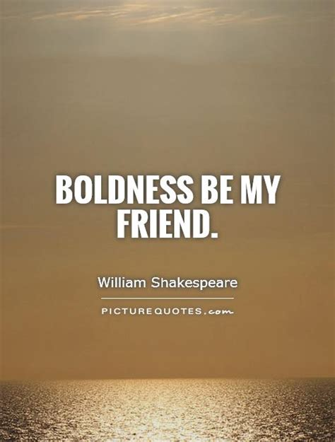be my quotes boldness be my friend by william shakespeare like success