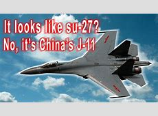 J-11: Su-27 From China - China Stole This Fighter From ... J 11