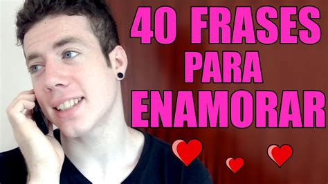 imagenes para enamorar las chicas 40 frases para enamorar a una mujer youtube