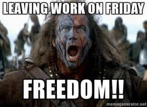 William Wallace Meme - leaving work on friday freedom william wallace meme