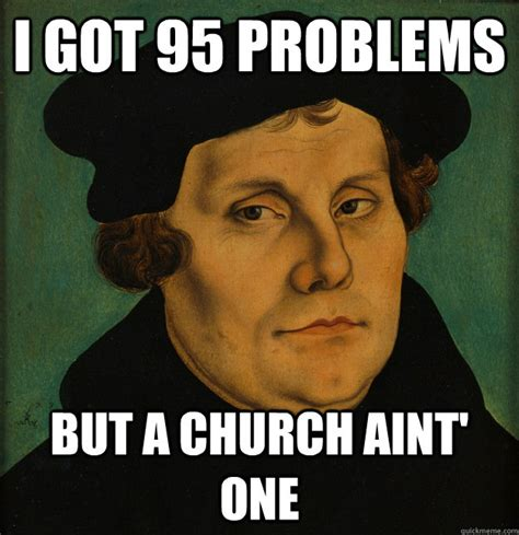 Mlk Memes - i got 95 problems but a church aint one martin luther