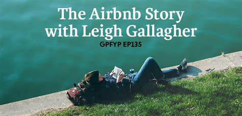 airbnb story ep135 the airbnb story with leigh gallagher get paid