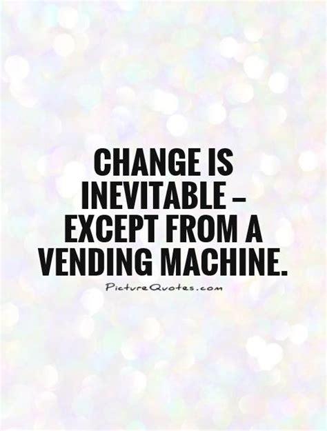 Inevitable Change by Change Is Inevitable Quotes Quotesgram