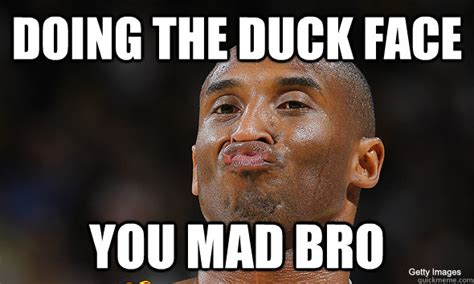You Mad Bro Meme - doing the duck face you mad bro kobe bryant duckface