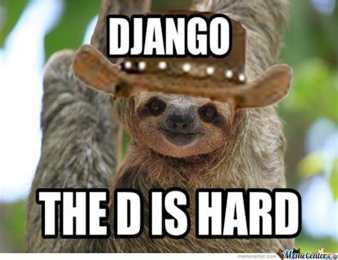 The Sloth Meme - the sloth version of django by worthjeanthepro meme center