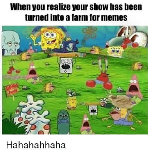 Pics For Memes - when you realize your show has been turned into a farm for