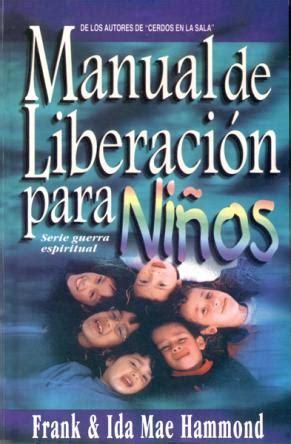 libro liberacion sobrenatural libertad para manual de liberaci 243 n para ni 241 os frank hammond ida mae