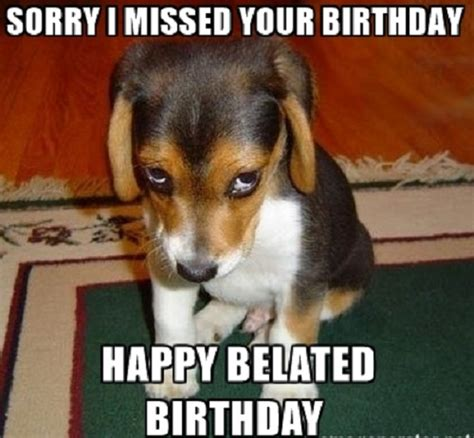 Belated Birthday Meme - happy belated birthday memes late birthday funny images