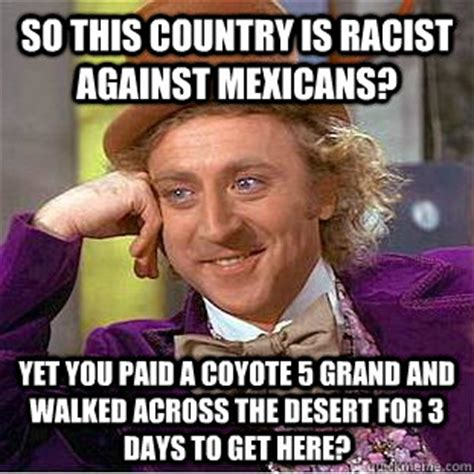 Funny Racist Mexican Memes - so this country is racist against mexicans yet you paid a