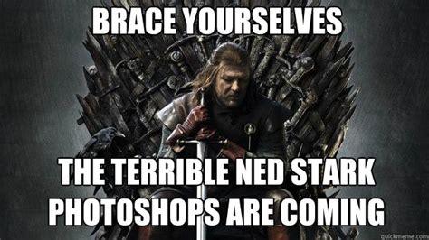 Ned Stark Meme - brace yourselves the terrible ned stark photoshops are