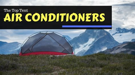 top tent air conditioners the best tent air conditioners for cing appliances