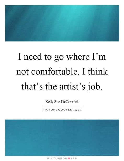 not comfortable i need to go where i m not comfortable i think