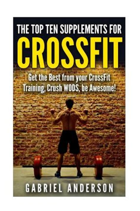 7 supplements for crossfit the top supplements for crossfit gabriel
