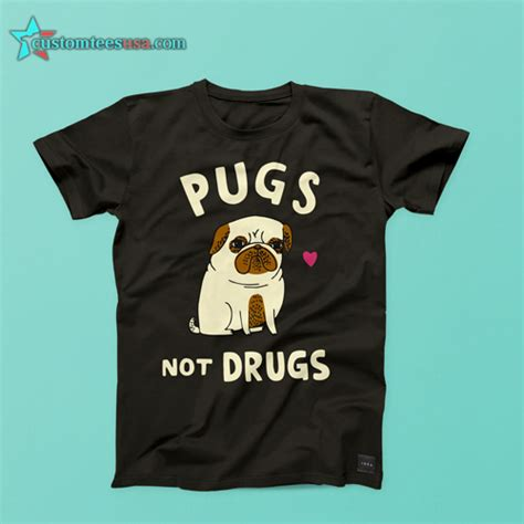 pugs not drugs t shirt pugs not drugs quote t shirt unisex size s 3xl