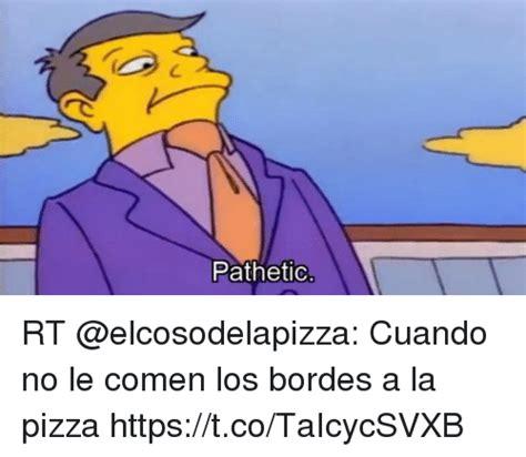 pathetic rt cuando  le comen los bordes  la pizza