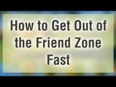 how to get out of the friendzone how to get out of the friend zone fast youtube
