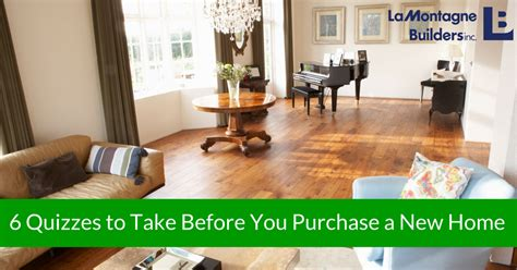 lamontagne builders 6 quizzes to take before buying a home