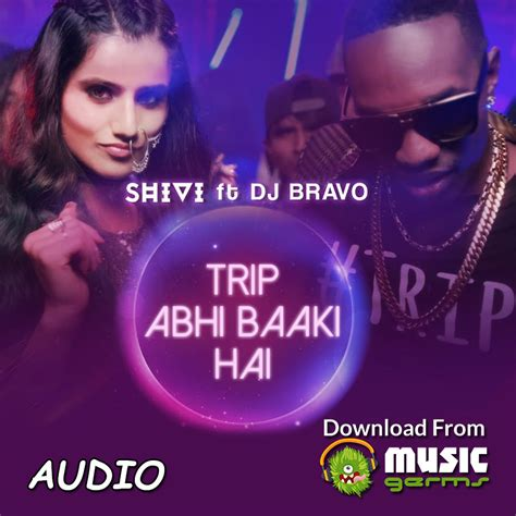 download mp3 of dj bravo chion trip abhi baaki hai shivi dj bravo listen download