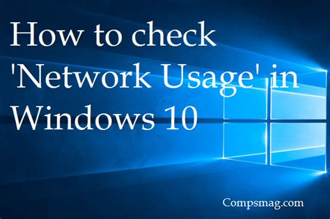 check network how to check network usage in windows 10 compsmag