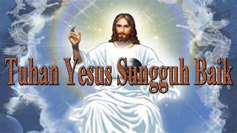 lagu rohani kristen tuhan yesus sungguh baik youtube