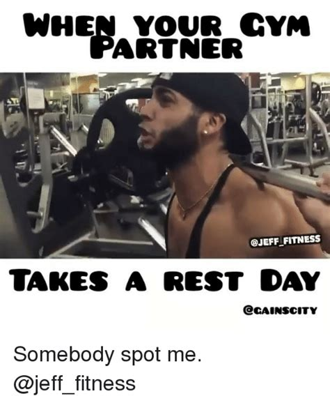 Gym Rest Day Meme - when your cym artner fitness takes a rest day ccainscity