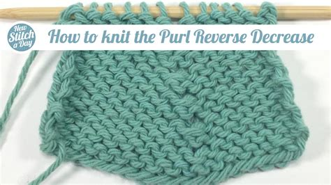 how to reduce stitches knitting how to knit the purl decrease new stitch a day