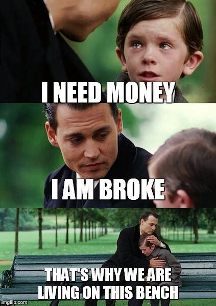 I Want My Money Meme - finding neverland meme imgflip